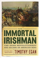 THE IMMORTAL IRISHMAN: The Irish Revolutionary Who Became an American Hero. by Egan, Timothy.