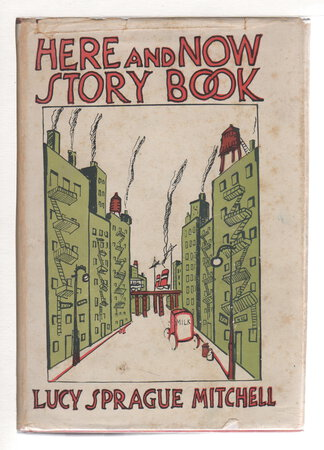 HERE AND NOW STORY BOOK: Two to Seven Year Olds: Experimental Stories Written for the Children of the City and Country School (formerly the Play School) and the Nursery School of the Bureau of Educational Experiments. by Mitchell, Lucy Sprague (1878-1967)