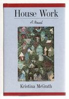 HOUSE WORK. by McGrath, Kristina.