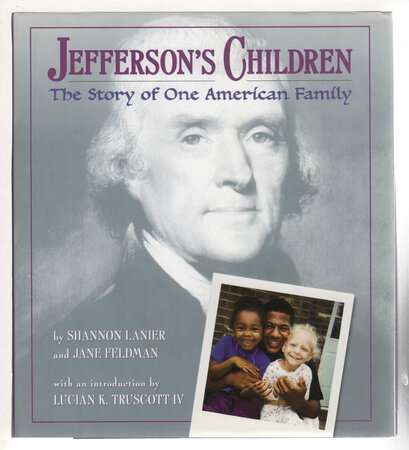 JEFFERSON'S CHILDREN: The Story of One American Family. by Lanier, Shannon and Jane Feldman; Introduction by Lucian K. Truscott IV