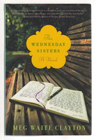 THE WEDNESDAY SISTERS. by Clayton, Meg Waite.