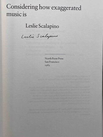 CONSIDERING HOW EXAGGERATED MUSIC IS. by Scalapino, Leslie (1944-2010)