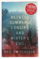 BETWEEN SUMMER'S LONGING AND WINTER'S END: The Story of a Crime. by Persson, Leif G. W.
