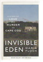 INVISIBLE EDEN: A Story of Love and Murder on Cape Cod. by Flook, Maria.