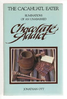 THE CACAHUATL EATER: Ruminations of an Unabashed Chocolate Addict. by Ott, Jonathan.