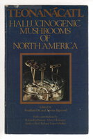 TEONANCATL: Hallucinogenic Mushrooms of North America. by Ott, Jonathan and Jeremy Bigwood, editor. R. Gordon Wasson, Albert Hofmann and others, contributors.