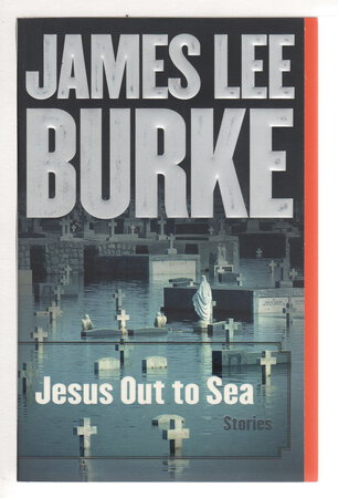 JESUS OUT TO SEA: Stories. by Burke, James Lee.