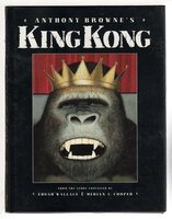 ANTHONY BROWNE'S KING KONG: From the Story Conceived by Edgar Wallace & Merian C. Cooper. by Browne, Anthony, illustrator; Edgar Wallace and Merian C. Cooper.