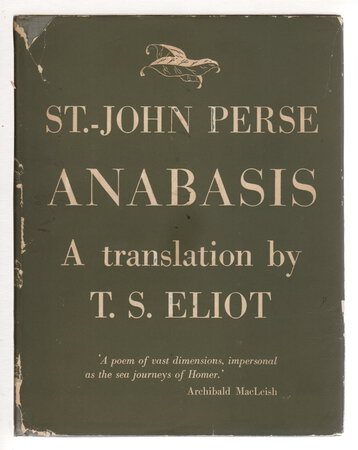 ANABASIS: A Poem By St.-John Perse. by Eliot, T. S.; translator. Perse, St.-John (pseudonym of Alexis Leger, 1887-1975)