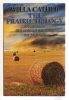 THE PRAIRIE TRILOGY: O Pioneers! - The Song of the Lark - My Antonia. by Cather, Willa
