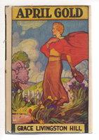 APRIL GOLD. by Hill, Grace Livingston.