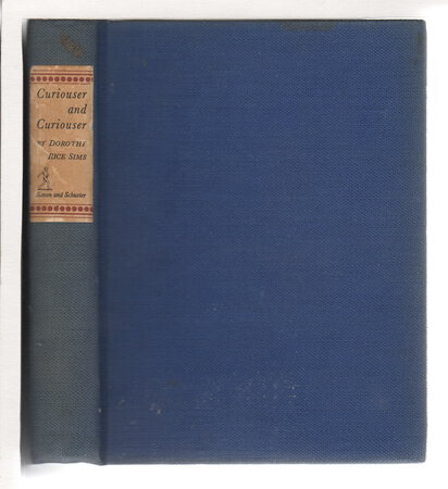 CURIOUSER AND CURIOUSER: A Book In The Jugular Vein. by Sims, Dorothy Rice (1889-1960).