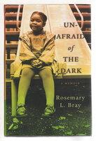 UNAFRAID OF THE DARK: A Memoir. by Bray, Rosemary L..