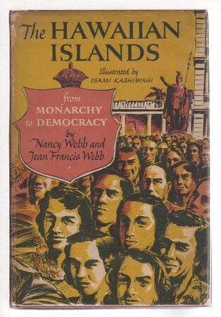 HAWAIIAN ISLANDS: From Monarchy to Democracy. by Webb, Nancy and Jean Francis Webb. Isami Kashiwagi, Illustrator.