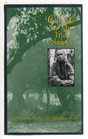 CALL ME BY MY TRUE NAMES: The Collected Poems of Thich Nhat Hanh. by Thich Nhat Hanh.