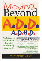 MOVING BEYOND A.D.D./A.D.H.D.: An Effective, All Natural, Holistic, Mind-Body Approach. by Debroitner, Rita Kirsch and Avery Hart.