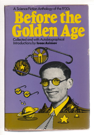 BEFORE THE GOLDEN AGE: A Science Fiction Anthology of the 1930s. by Asimov, Isaac, editor.