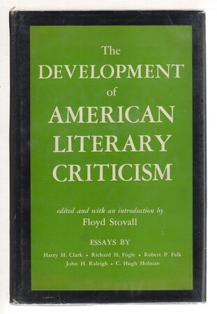 THE DEVELOPMENT OF AMERICAN LITERARY CRITICISM by Stovall, Floyd, editor. C. Hugh Holman, signed.