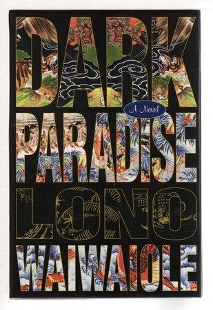 DARK PARADISE. by Waiwaiole, Lono.