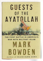 GUESTS OF THE AYATOLLAH: The First Battle in America's War with Militant Islam. by Bowden, Mark.