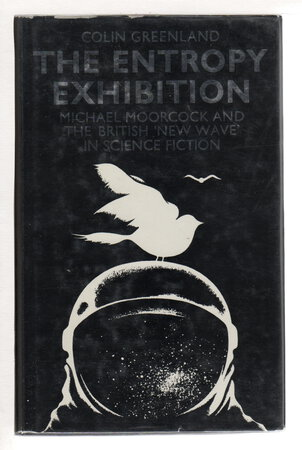 """THE ENTROPY EXHIBITION: Michael Moorcock and the British """"New Wave"""" in Science Fiction. by Greenland, Colin; Michael Moorcock, signed."""