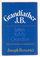 GRANDFATHER J. B.: Letters to My Grandson. by Bercovici, Joseph (1879 - 1966) Edited by Mary Hengstenberg Grossman.