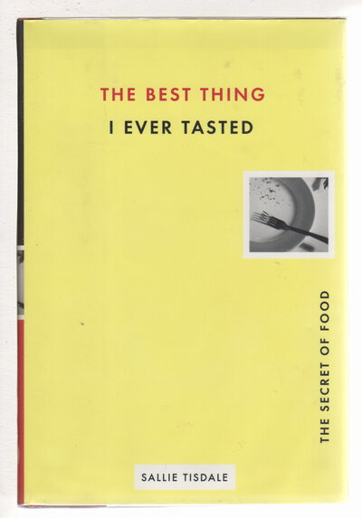 THE BEST THING I EVER TASTED: The Secret of Food. by Tisdale, Sallie.