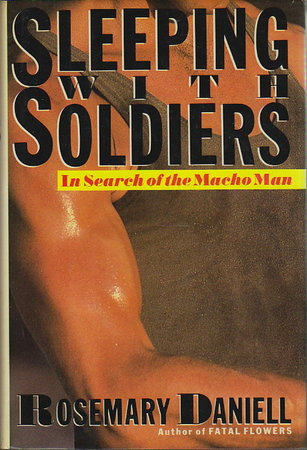 SLEEPING WITH SOLDIERS. IN SEARCH OF THE MACHO MAN. by Daniell, Rosemary.