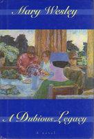A DUBIOUS LEGACY. by Wesley, Mary, 1912-2002 (pseudonym of Mary Aline Mynars Farmar Siepmann.)