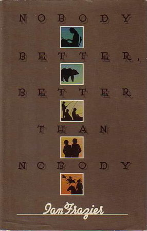 NOBODY BETTER THAN NOBODY by Frazier, Ian
