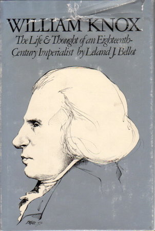 WILLIAM KNOX: The Life and Thought of an Eighteenth Century Imperialist by Bellot, Leland J.